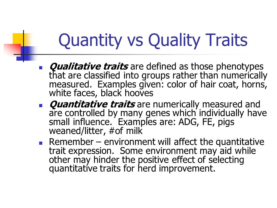 Quantity vs Quality Traits Qualitative traits are defined as those phenotypes that are classified into groups rather than numerically measured. Exampl