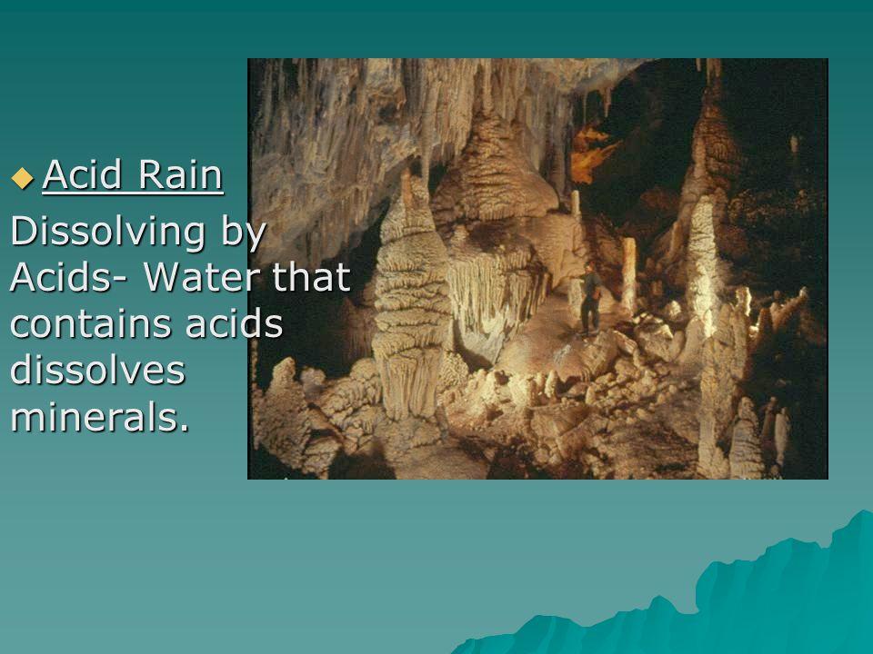  Acid Rain Dissolving by Acids- Water that contains acids dissolves minerals.