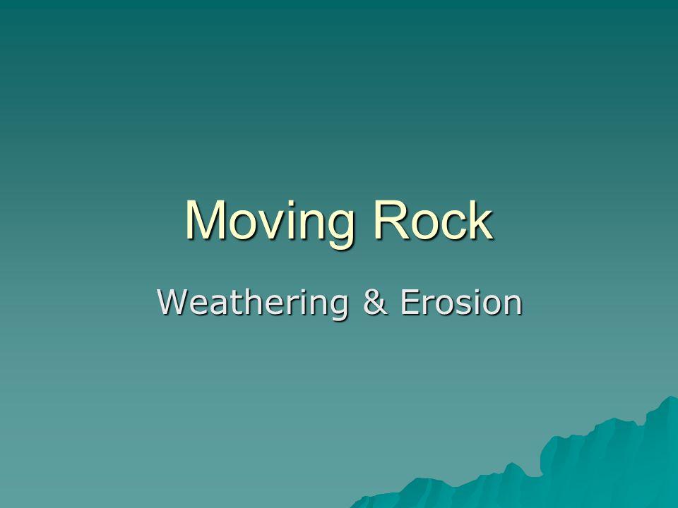 Moving Rock Weathering & Erosion