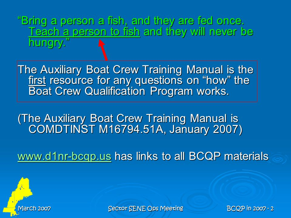 """March 2007Sector SENE Ops MeetingBCQP in 2007 - 2 """"Bring a person a fish, and they are fed once. Teach a person to fish and they will never be hungry."""