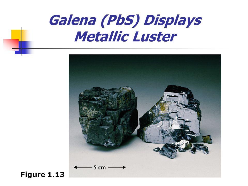 Galena (PbS) Displays Metallic Luster Figure 1.13