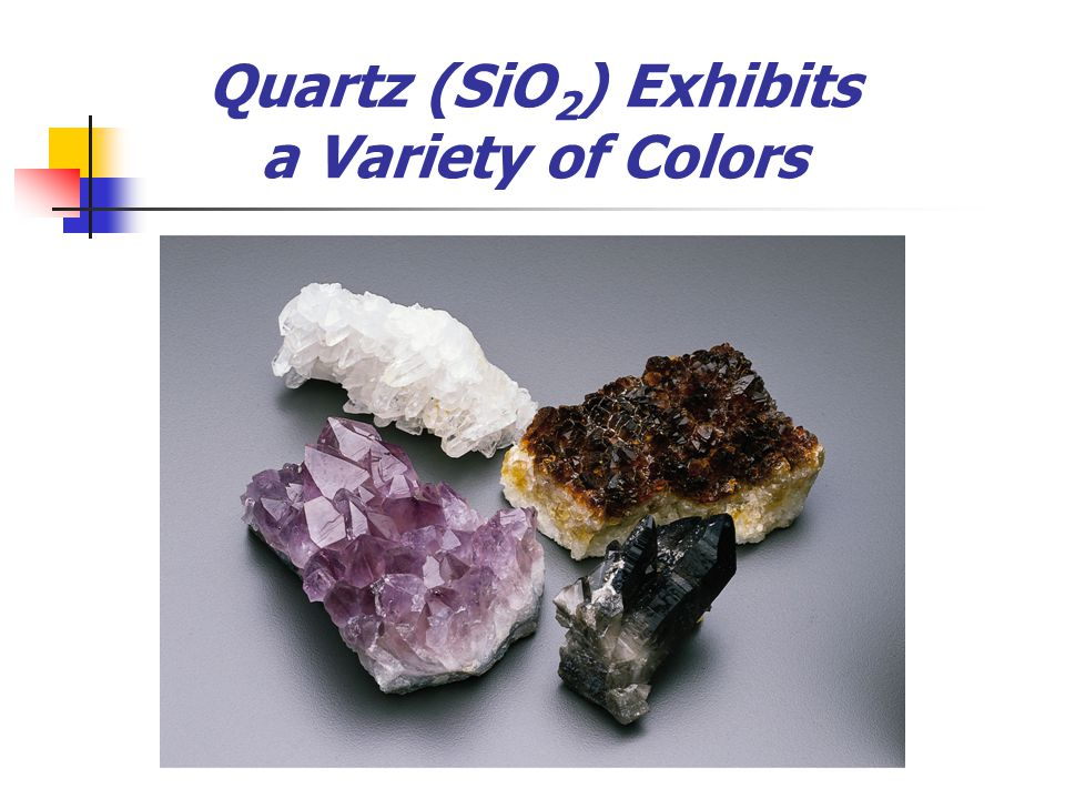 Quartz (SiO 2 ) Exhibits a Variety of Colors