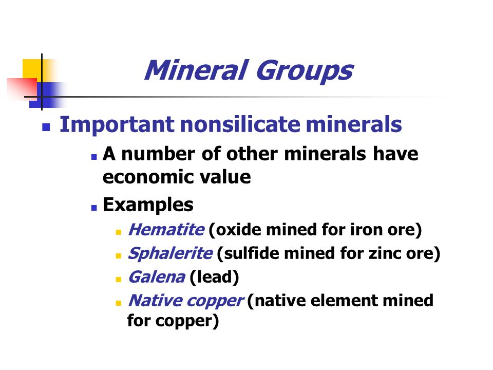 Mineral Groups Important nonsilicate minerals A number of other minerals have economic value Examples Hematite (oxide mined for iron ore) Sphalerite (