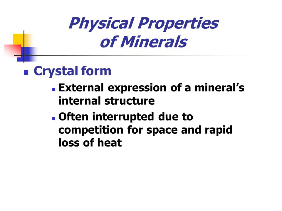 Physical Properties of Minerals Crystal form External expression of a mineral's internal structure Often interrupted due to competition for space and