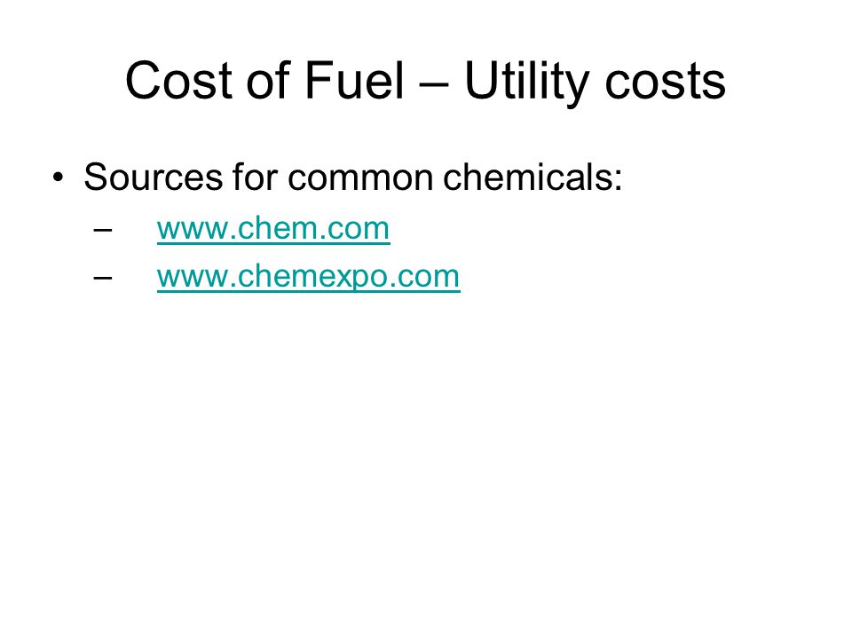 Cost of Fuel – Utility costs Sources for common chemicals: – www.chem.comwww.chem.com – www.chemexpo.comwww.chemexpo.com