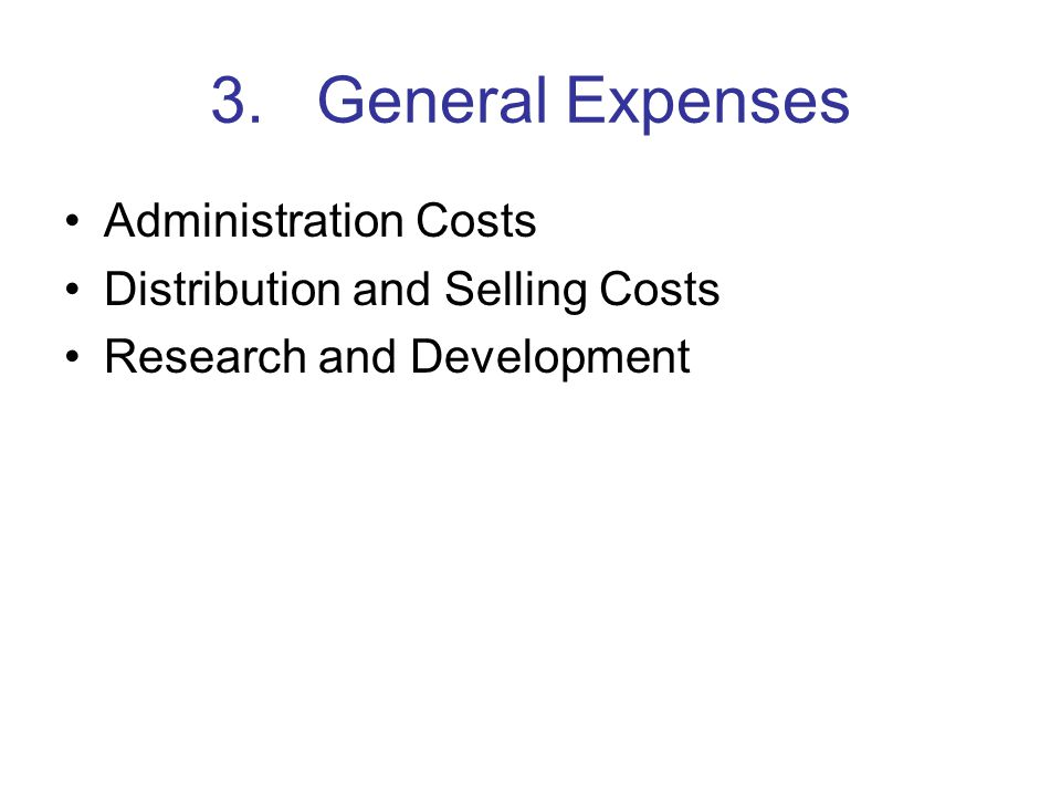 3.General Expenses Administration Costs Distribution and Selling Costs Research and Development