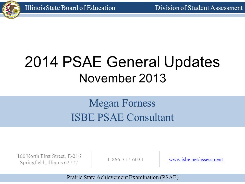 Prairie State Achievement Examination (PSAE) Illinois State Board of Education Division of Student Assessment Questions.