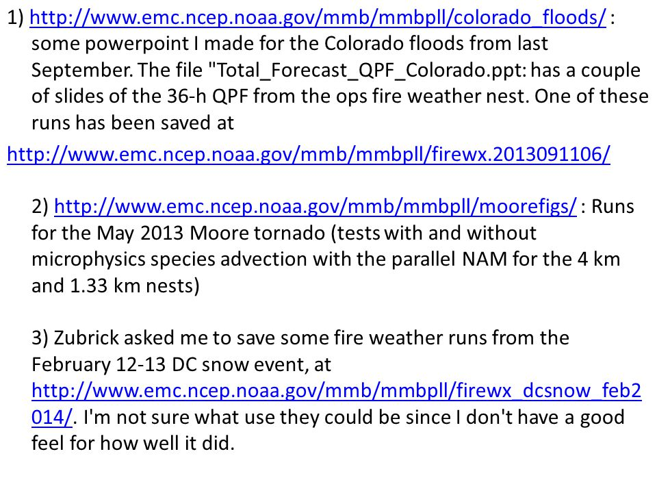 1) http://www.emc.ncep.noaa.gov/mmb/mmbpll/colorado_floods/ : some powerpoint I made for the Colorado floods from last September.
