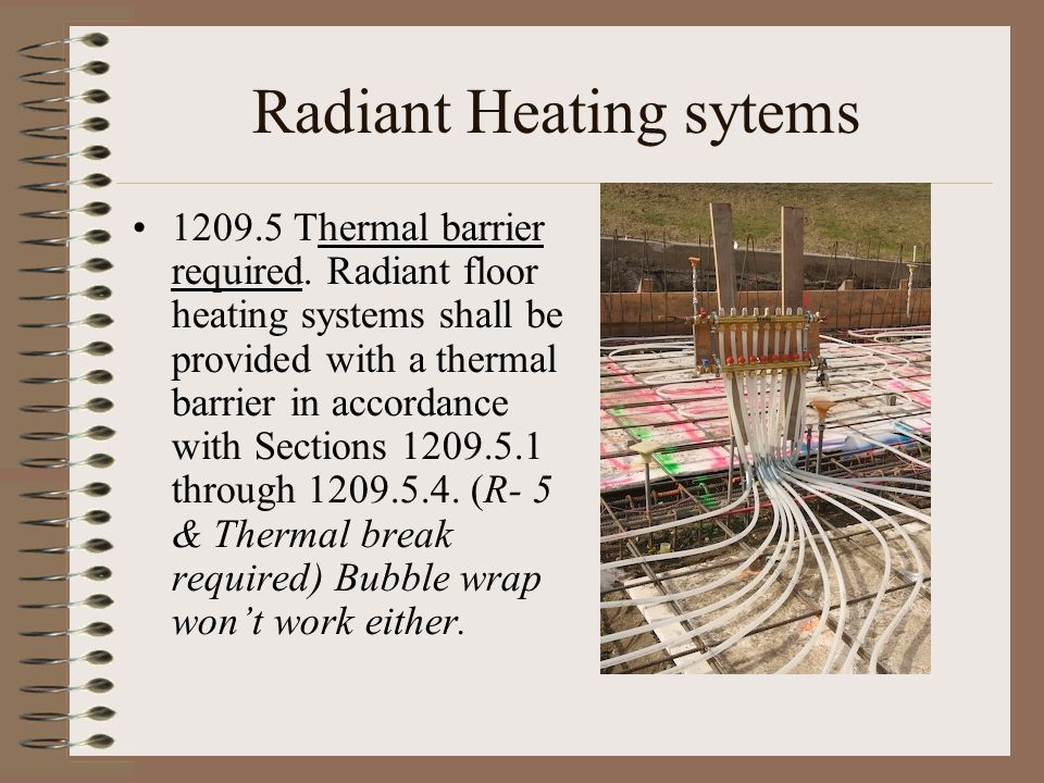 Radiant Heating sytems 1209.5 Thermal barrier required. Radiant floor heating systems shall be provided with a thermal barrier in accordance with Sect