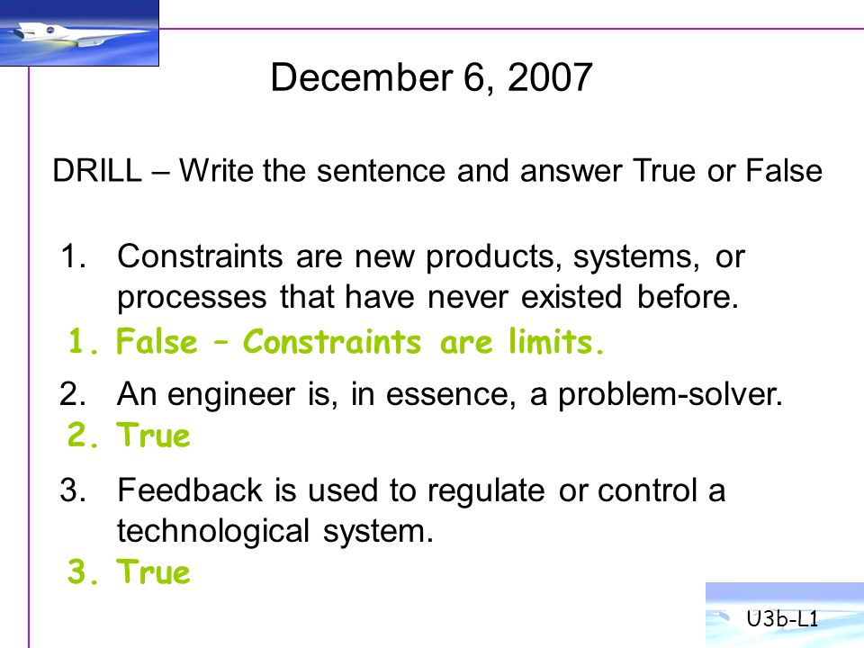 1.Constraints are new products, systems, or processes that have never existed before. 2.An engineer is, in essence, a problem-solver. 3.Feedback is us