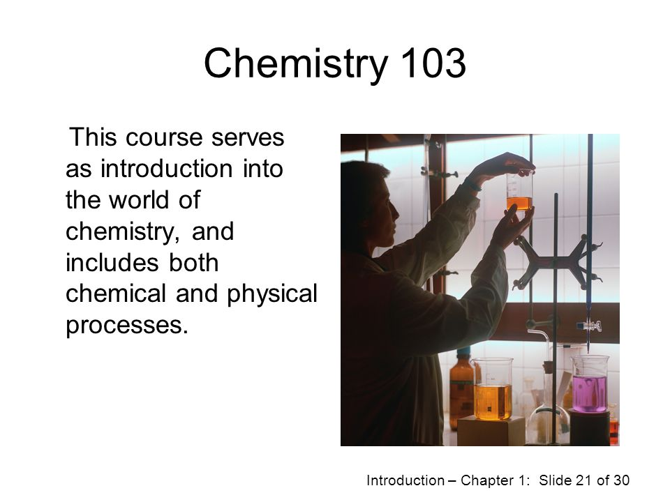 Introduction – Chapter 1: Slide 20 of 30 Chemical Properties Chemical properties describe the ability of a substance To interact with other substances