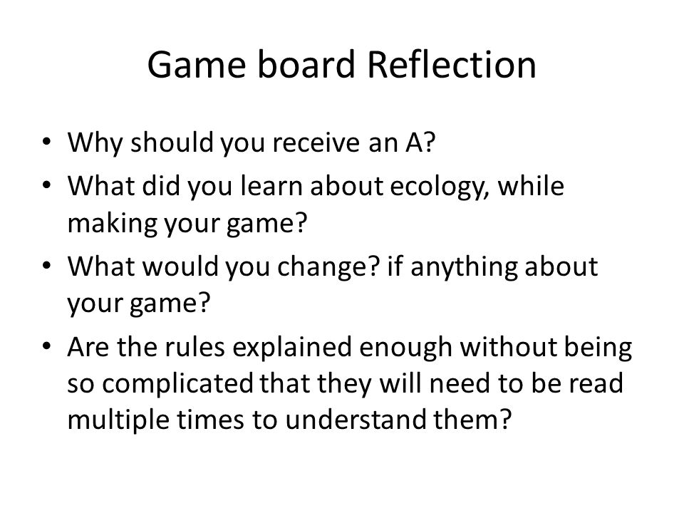Game board Reflection Why should you receive an A.