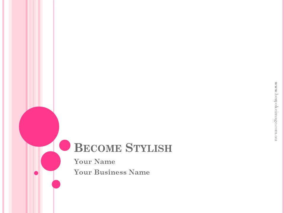 B ECOME S TYLISH Your Name Your Business Name www.bespokeimage.com.au
