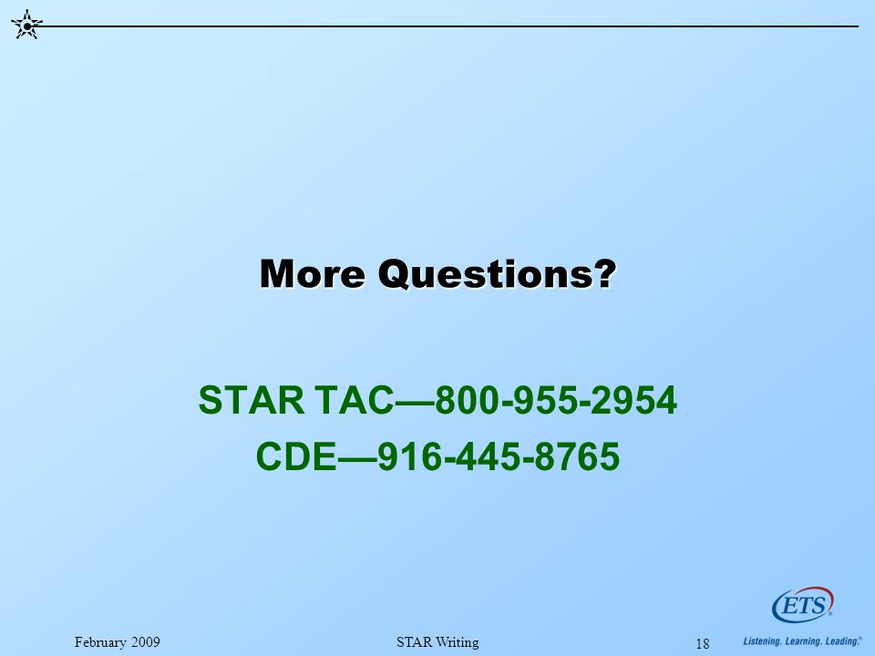 February 2009STAR Writing 18 More Questions STAR TAC—800-955-2954 CDE—916-445-8765