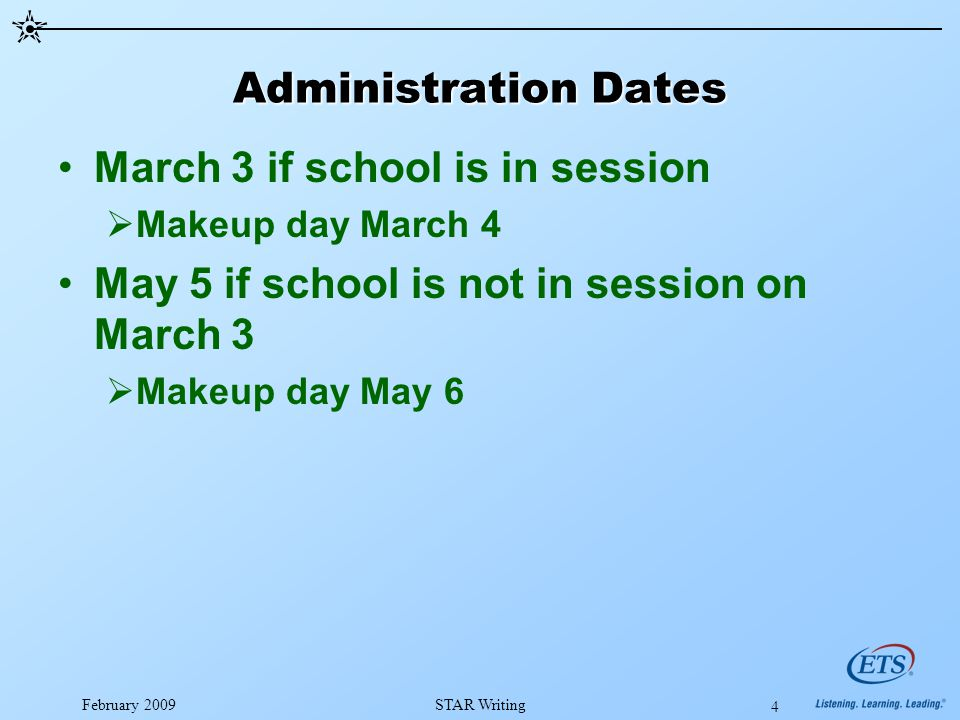 February 2009STAR Writing 4 Administration Dates March 3 if school is in session  Makeup day March 4 May 5 if school is not in session on March 3  Makeup day May 6