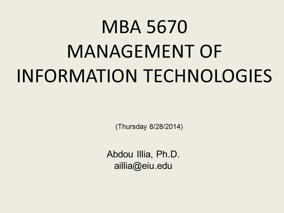 MBA 5670 MANAGEMENT OF INFORMATION TECHNOLOGIES Abdou Illia, Ph.D.