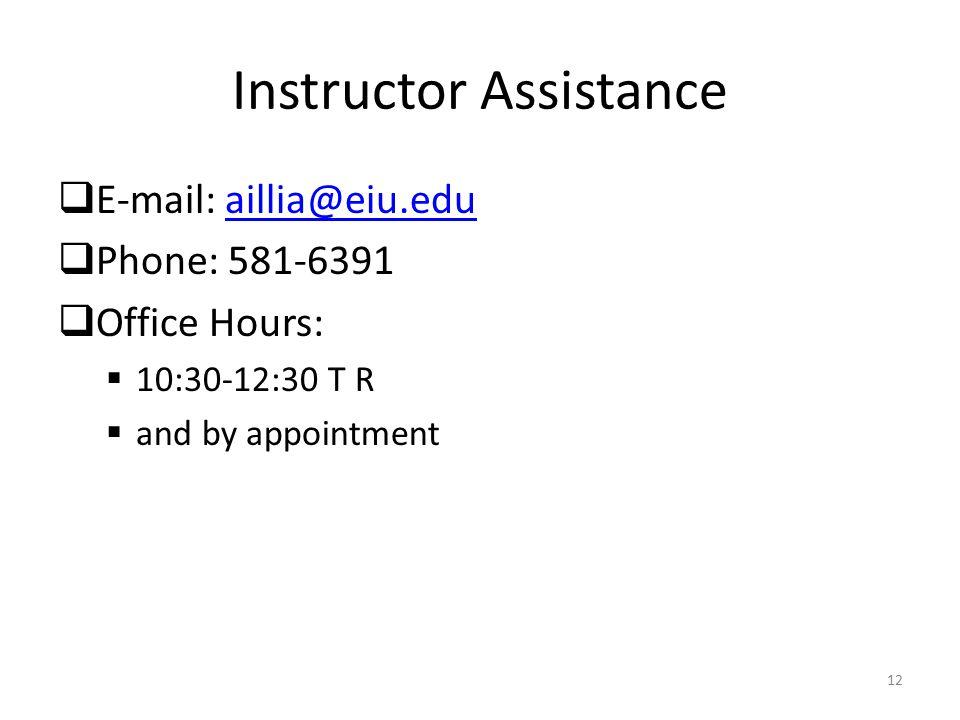 12 Instructor Assistance  E-mail: aillia@eiu.eduaillia@eiu.edu  Phone: 581-6391  Office Hours:  10:30-12:30 T R  and by appointment