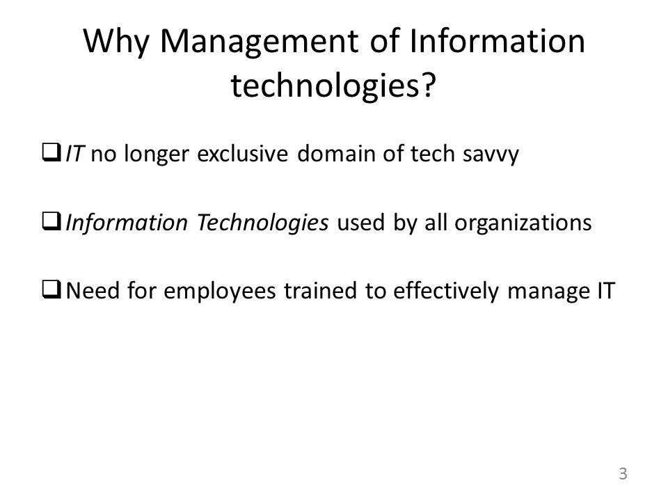 3 Why Management of Information technologies.