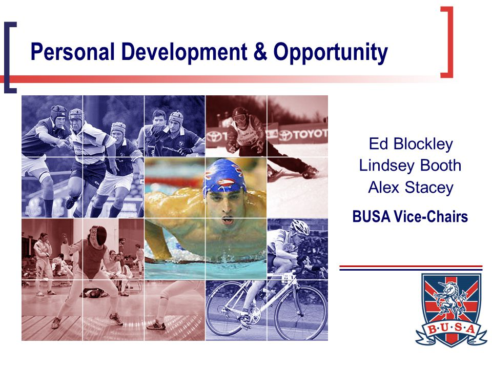 Personal Development & Opportunity Ed Blockley Lindsey Booth Alex Stacey BUSA Vice-Chairs