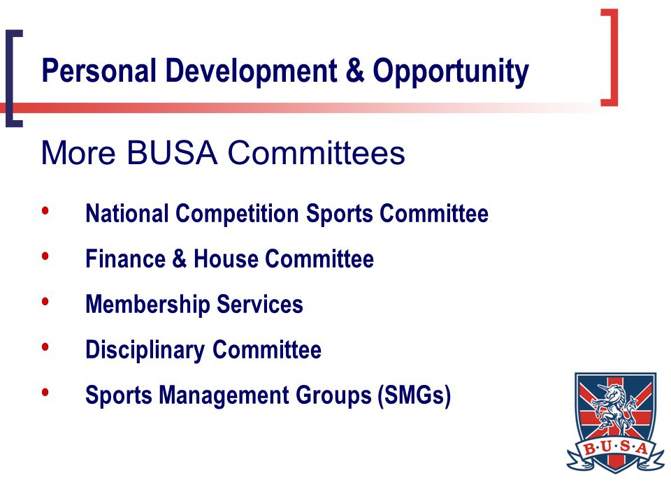 National Competition Sports Committee Finance & House Committee Membership Services Disciplinary Committee Sports Management Groups (SMGs) Personal Development & Opportunity More BUSA Committees