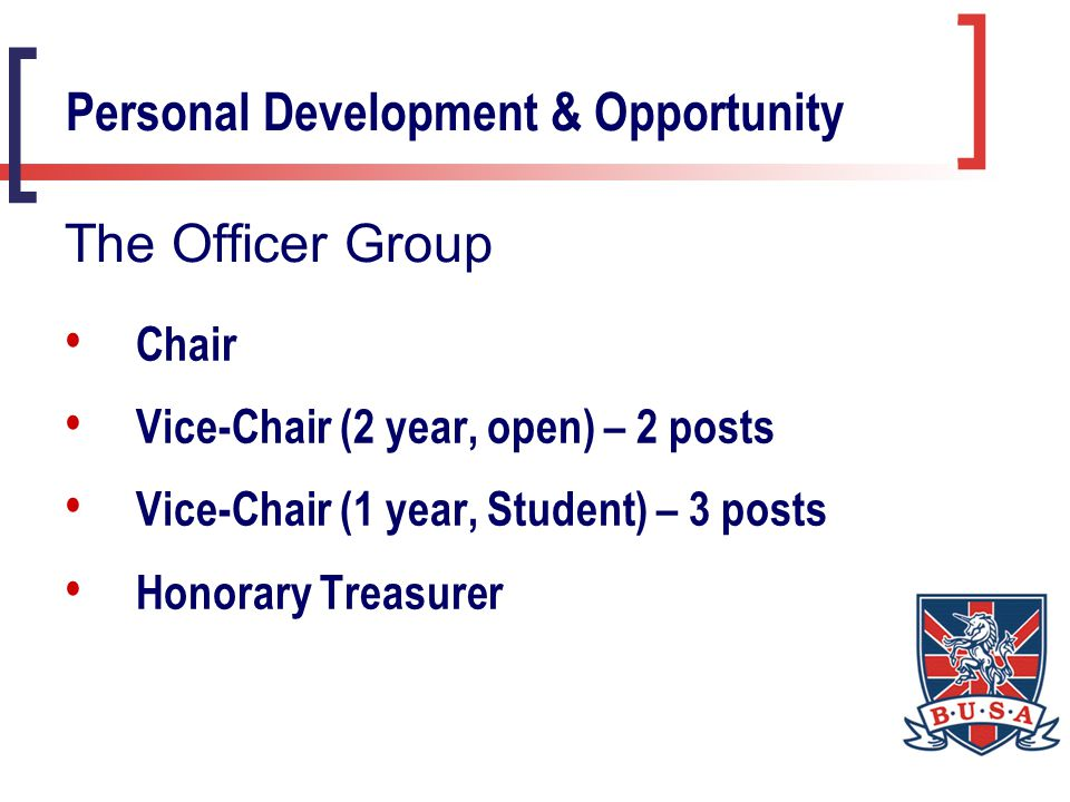 Chair Vice-Chair (2 year, open) – 2 posts Vice-Chair (1 year, Student) – 3 posts Honorary Treasurer Personal Development & Opportunity The Officer Group
