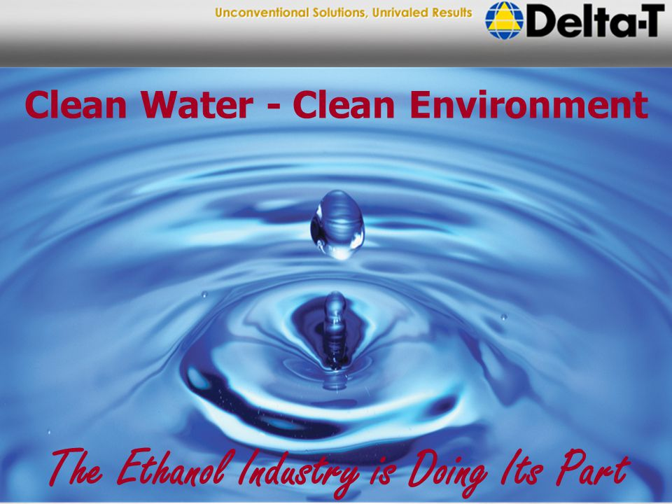 The Ethanol Industry is Doing Its Part Clean Water - Clean Environment