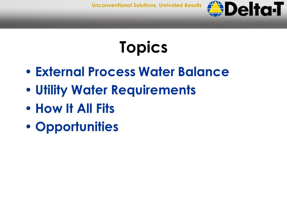Topics External Process Water Balance Utility Water Requirements How It All Fits Opportunities