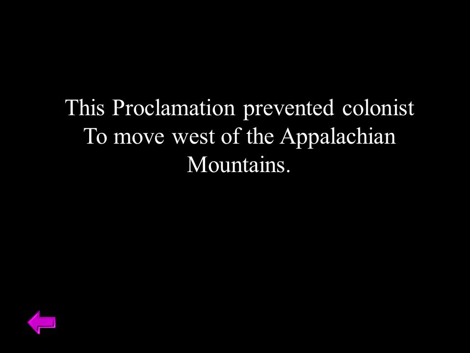This Proclamation prevented colonist To move west of the Appalachian Mountains.