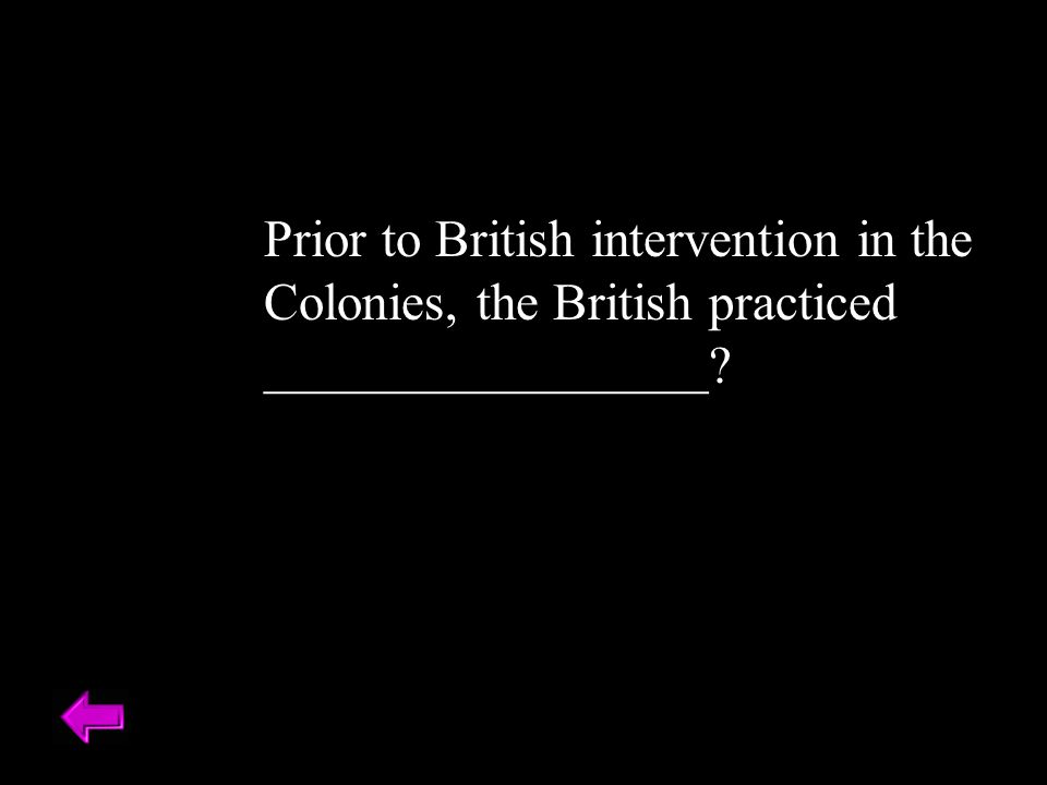 Prior to British intervention in the Colonies, the British practiced _________________