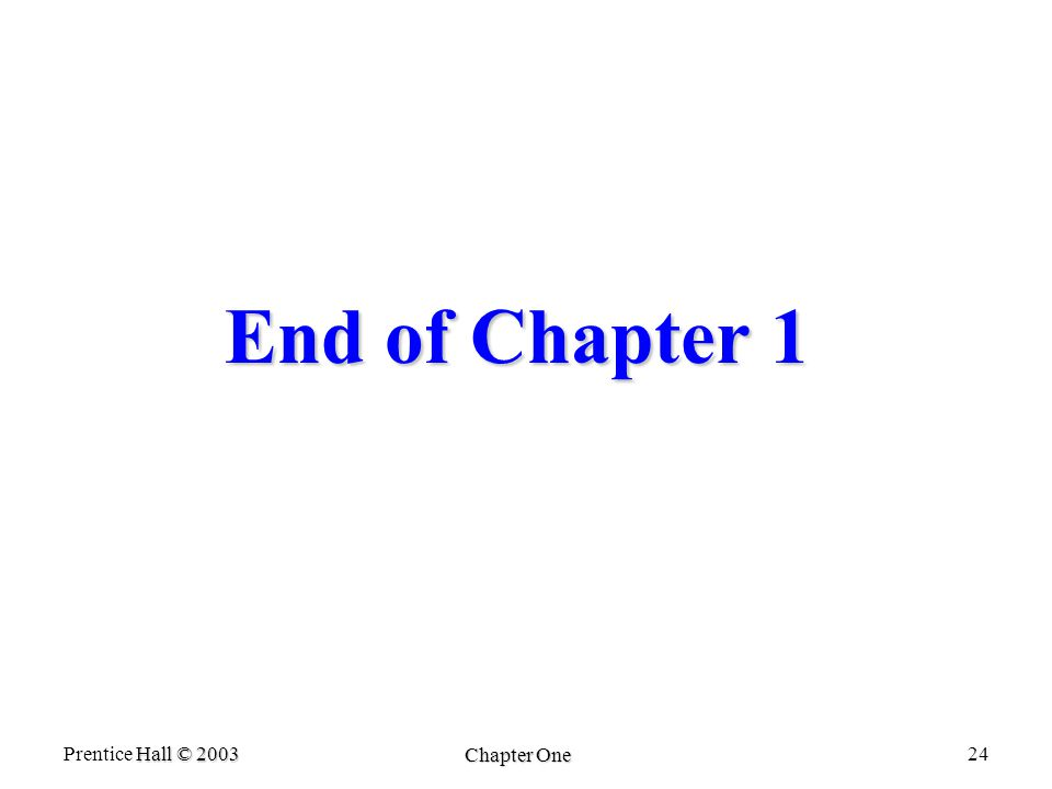 Hall © 2003 Prentice Hall © 2003 Chapter One 24 End of Chapter 1