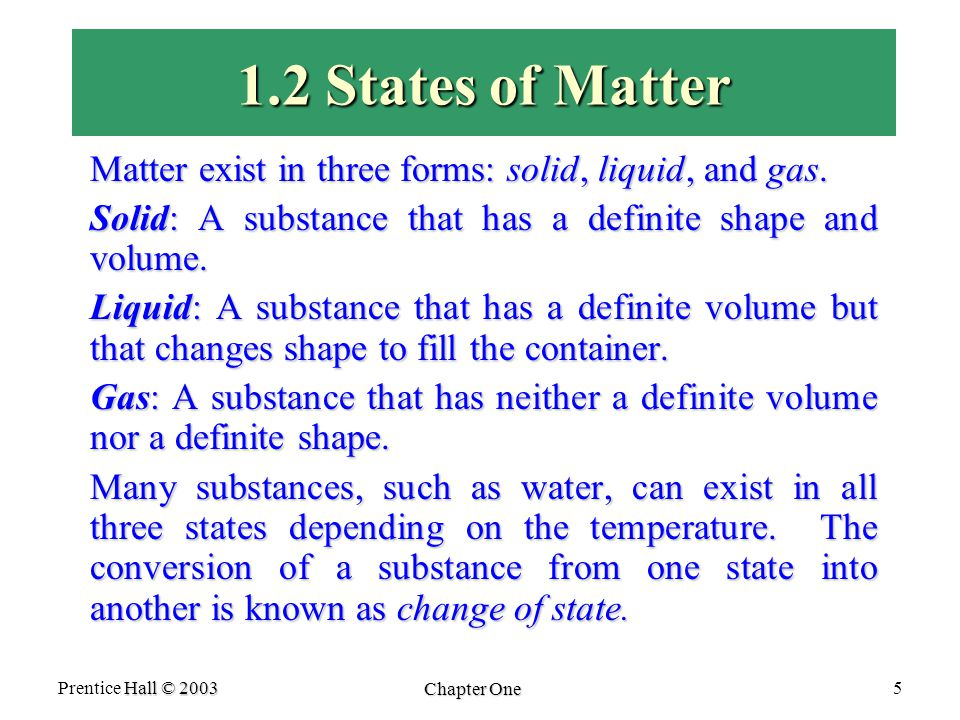 Hall © 2003 Prentice Hall © 2003 Chapter One 5 1.2 States of Matter Matter exist in three forms: solid, liquid, and gas.