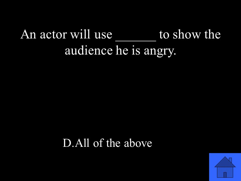 17 A.Vocal expression B.Hand gestures C.Facial expressions D.All of the above An actor will use ______ to show the audience he is angry.