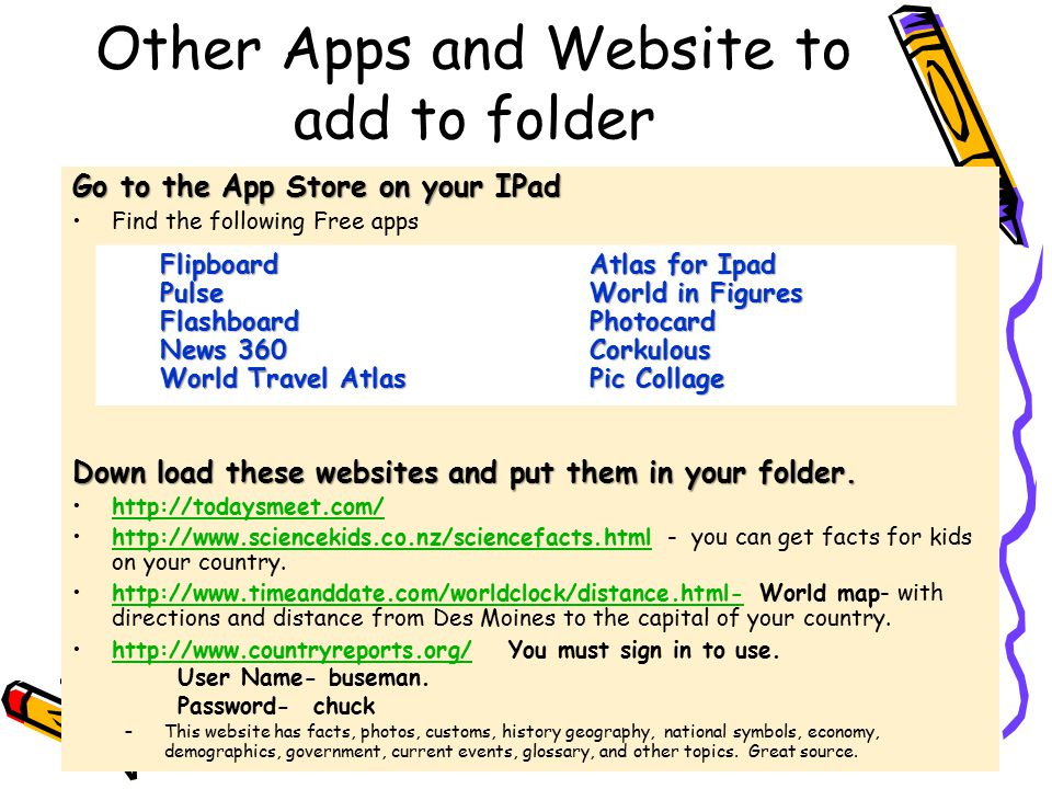 Other Apps and Website to add to folder Go to the App Store on your IPad Find the following Free apps Down load these websites and put them in your fo