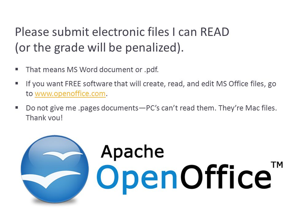Please submit electronic files I can READ (or the grade will be penalized).