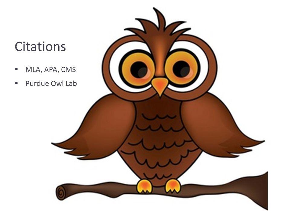 Citations  MLA, APA, CMS  Purdue Owl Lab
