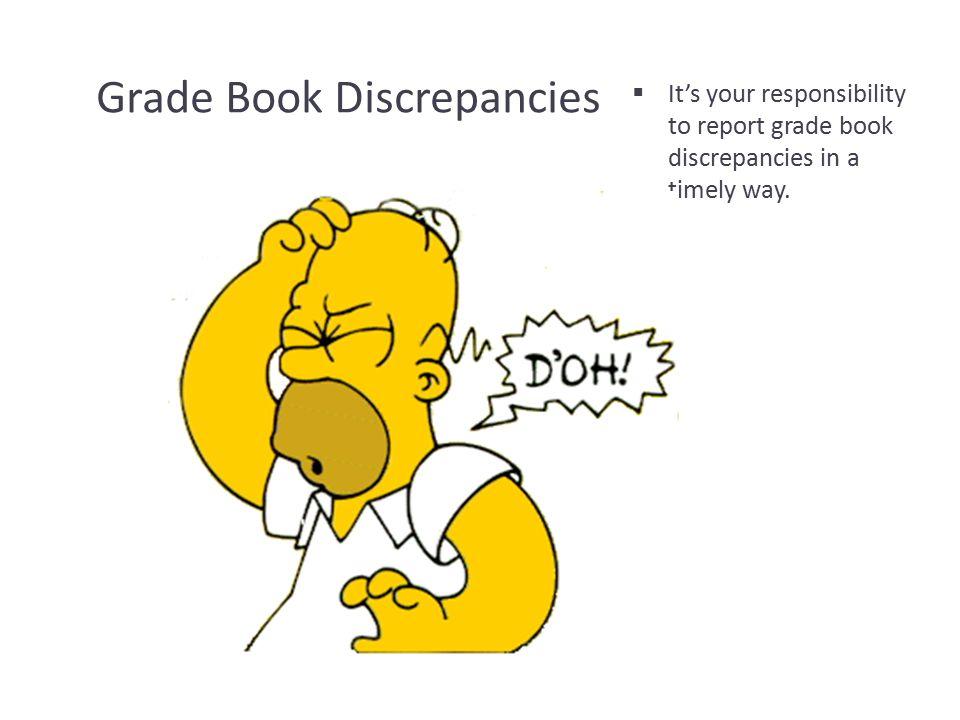 Grade Book Discrepancies  It's your responsibility to report grade book discrepancies in a timely way.