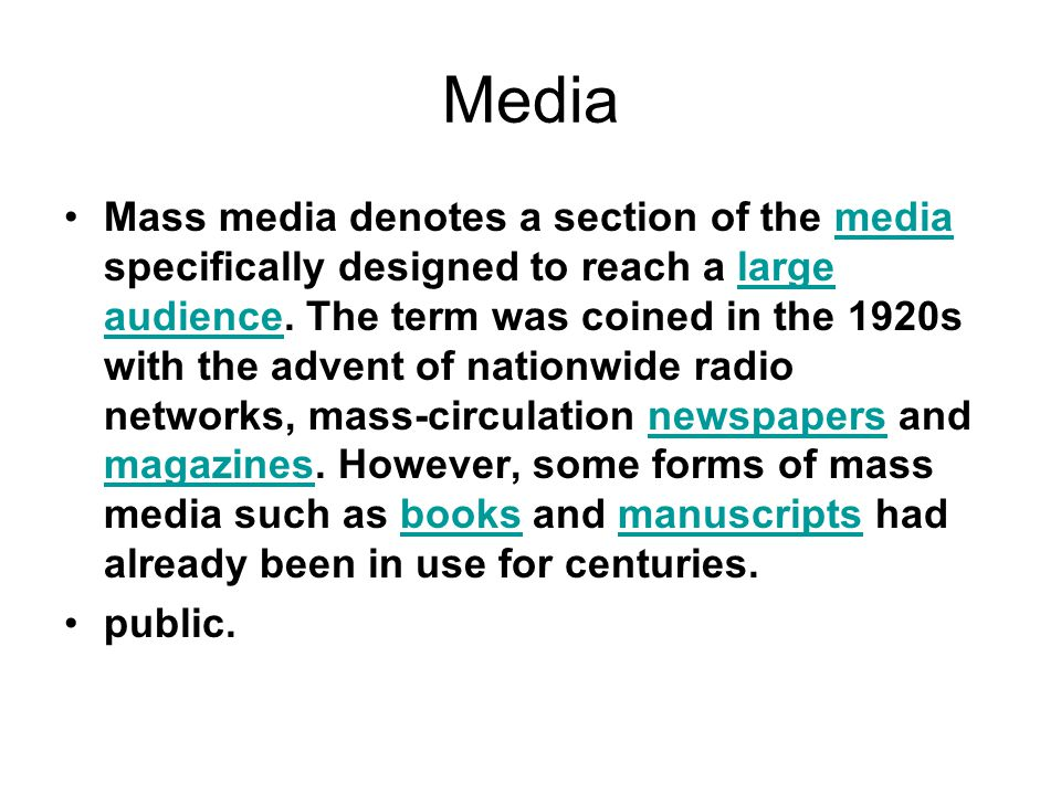 Media Mass media denotes a section of the media specifically designed to reach a large audience.
