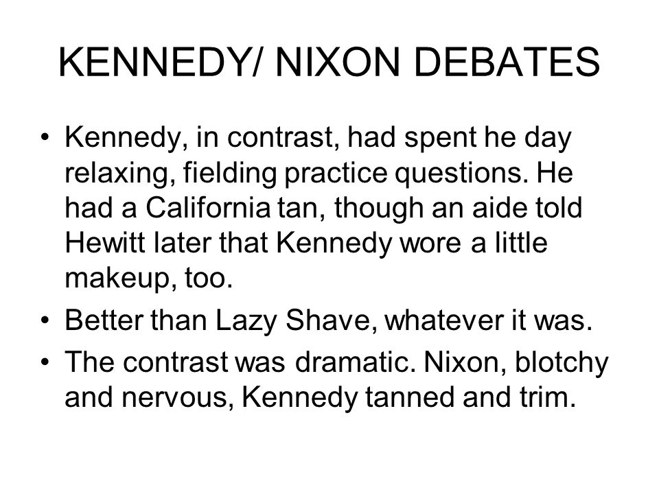 KENNEDY/ NIXON DEBATES Kennedy, in contrast, had spent he day relaxing, fielding practice questions.