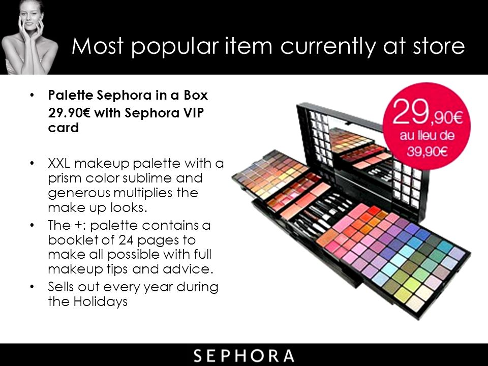Most popular item currently at store Palette Sephora in a Box 29.90€ with Sephora VIP card XXL makeup palette with a prism color sublime and generous