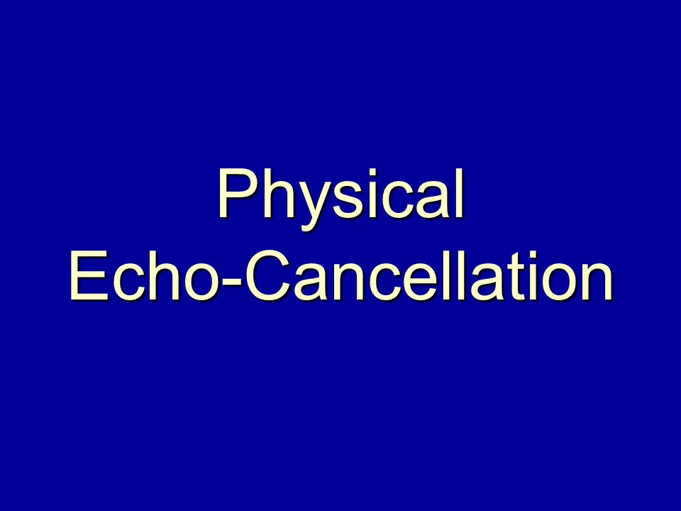 Physical Echo-Cancellation