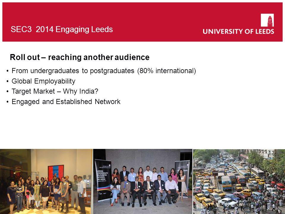 SEC3 2014 Engaging Leeds From undergraduates to postgraduates (80% international) Global Employability Target Market – Why India.