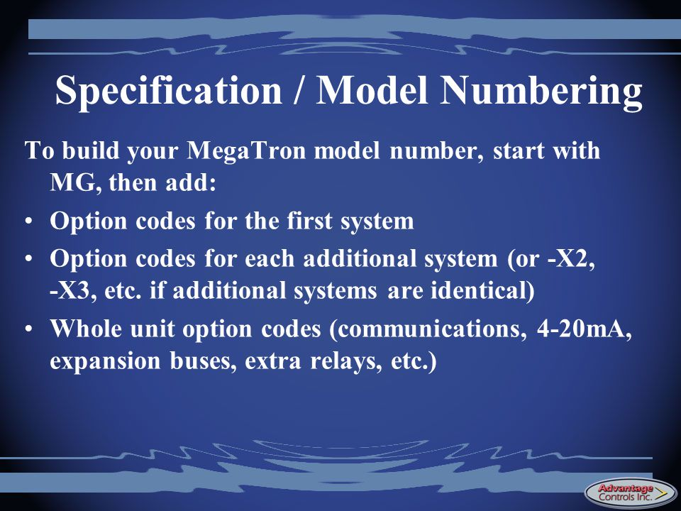 Specification / Model Numbering To build your MegaTron model number, start with MG, then add: Option codes for the first system Option codes for each additional system (or -X2, -X3, etc.