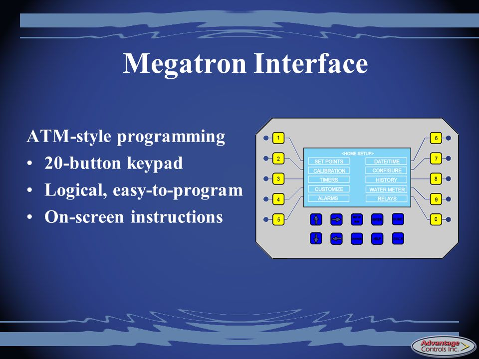 Megatron Interface ATM-style programming 20-button keypad Logical, easy-to-program On-screen instructions