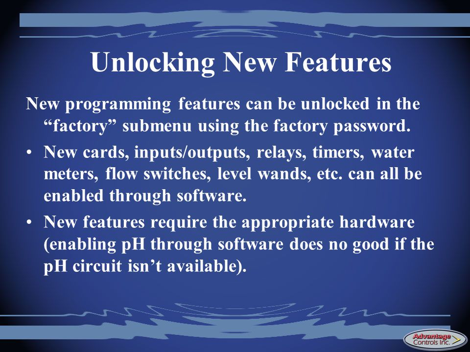 Unlocking New Features New programming features can be unlocked in the factory submenu using the factory password.
