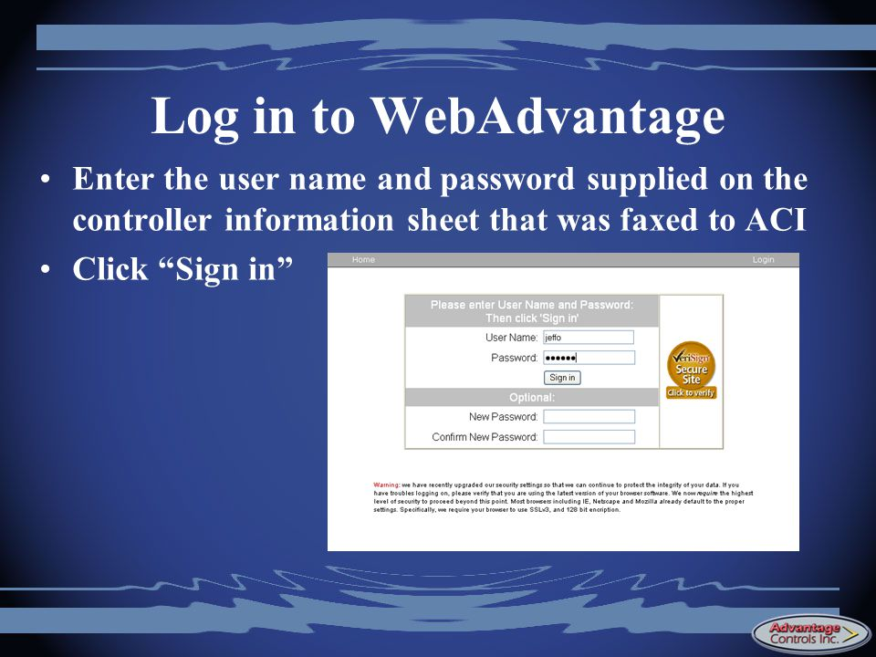 Log in to WebAdvantage Enter the user name and password supplied on the controller information sheet that was faxed to ACI Click Sign in