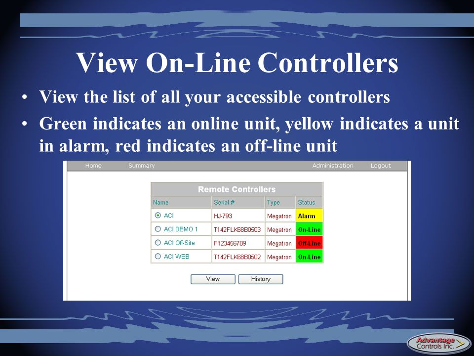 View On-Line Controllers View the list of all your accessible controllers Green indicates an online unit, yellow indicates a unit in alarm, red indicates an off-line unit