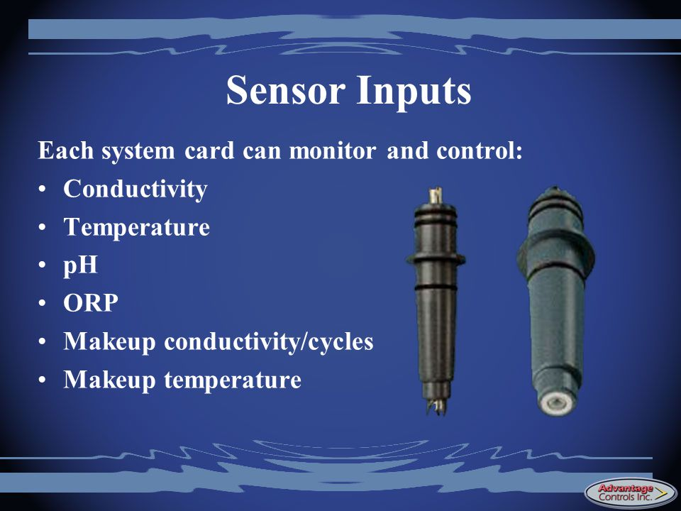 Sensor Inputs Each system card can monitor and control: Conductivity Temperature pH ORP Makeup conductivity/cycles Makeup temperature