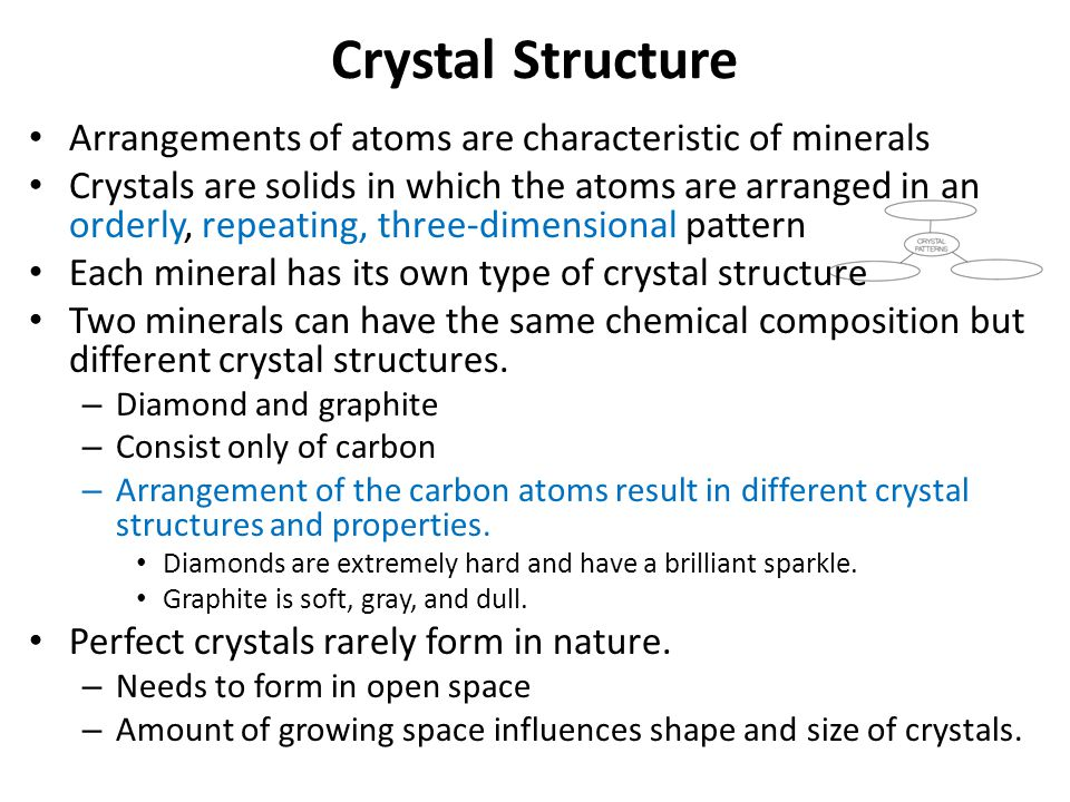Crystal Structure Arrangements of atoms are characteristic of minerals Crystals are solids in which the atoms are arranged in an orderly, repeating, t
