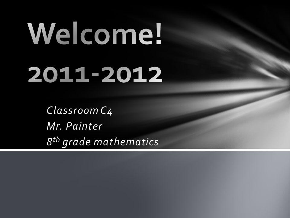 Classroom C4 Mr. Painter 8 th grade mathematics