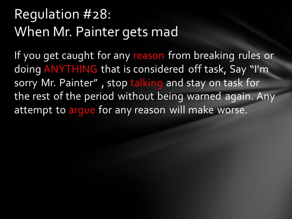 "If you get caught for any reason from breaking rules or doing ANYTHING that is considered off task, Say ""I'm sorry Mr. Painter"", stop talking and stay"